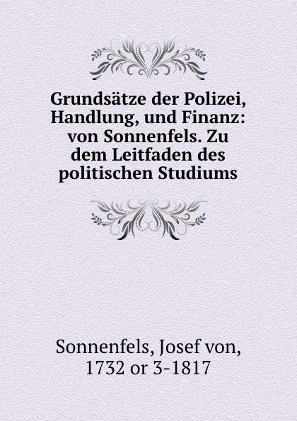 Josef von Sonnenfels Grundsatze der Polizei, Handlung, und Finanz: von Sonnenfels. Zu dem Leitfaden des politischen Studiums недорого