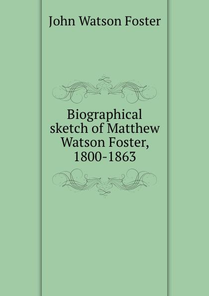 Biographical sketch of Matthew Watson Foster, 1800-1863