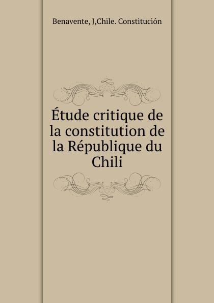 J. Benavente Etude critique de la constitution de la Republique du Chili