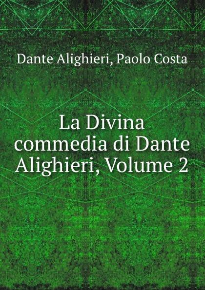 Фото - Dante Alighieri La Divina commedia di Dante Alighieri, Volume 2 dante alighieri dante alighieri t 3