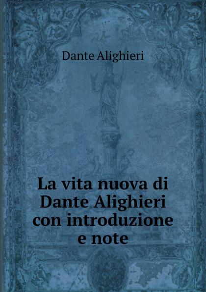 Фото - Dante Alighieri La vita nuova di Dante Alighieri con introduzione e note dante alighieri dante alighieri t 3