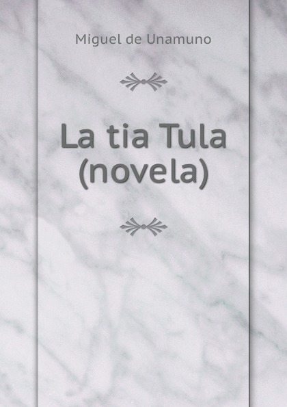 Miguel de Unamuno La tia Tula (novela). цены онлайн