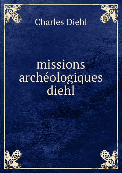 Charles Diehl missions archeologiques diehl diehl paul f peace operations