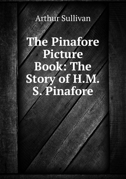Arthur Sullivan The Pinafore Picture Book: The Story of H.M.S. Pinafore floral backless pinafore romper