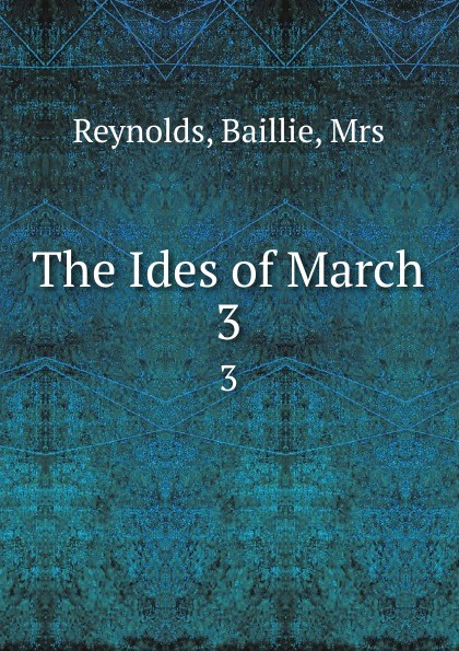 Baillie Reynolds The Ides of March. 3