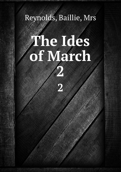 Baillie Reynolds The Ides of March. 2