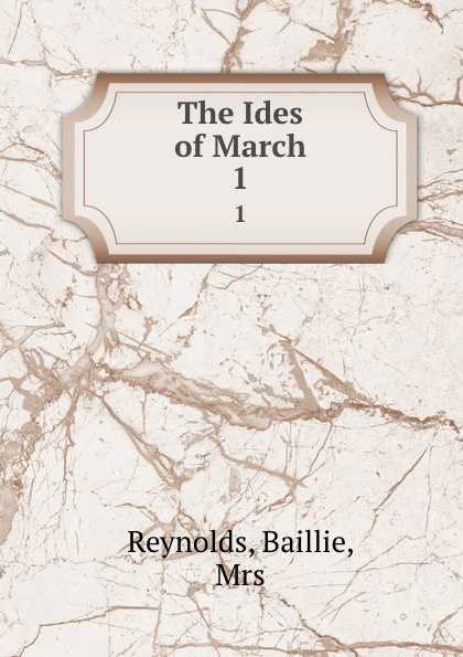 Baillie Reynolds The Ides of March. 1
