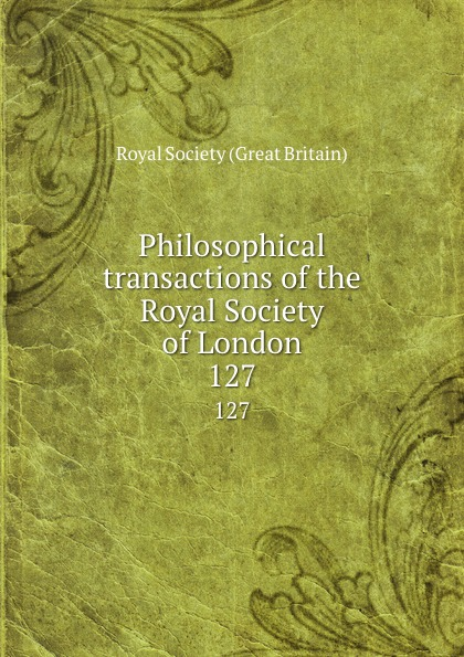 Philosophical transactions of the Royal Society of London. 127