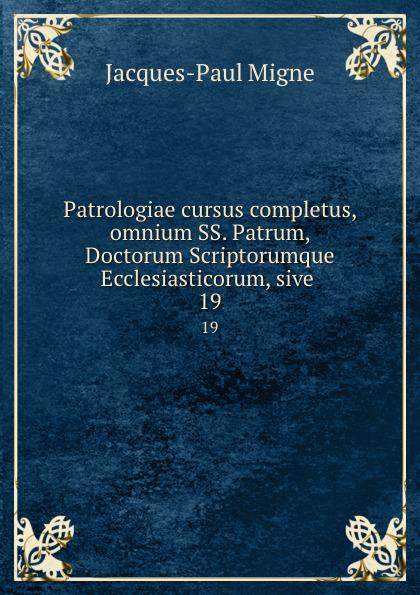 Jacques-Paul Migne Patrologiae cursus completus, omnium SS. Patrum, Doctorum Scriptorumque Ecclesiasticorum, sive . 19 цены