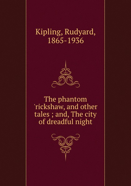 Rudyard Kipling The phantom .rickshaw, and other tales ; and, The city of dreadful night kipling r the phantom rickshaw