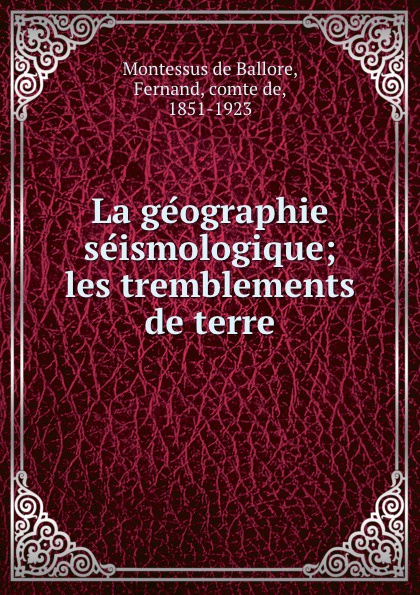 Montessus de Ballore La geographie seismologique; les tremblements de terre william abbatt a history of the united states and its people from their earliest records to the present time volume 3