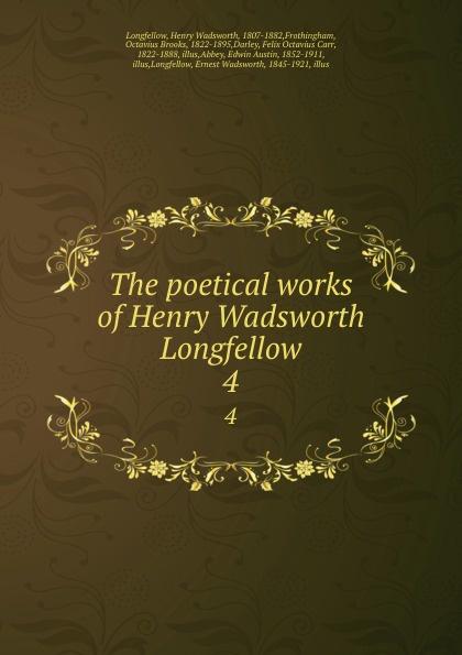 Фото - Henry Wadsworth Longfellow The poetical works of Henry Wadsworth Longfellow. 4 henry wadsworth longfellow the poetical works of henry wadsworth longfellow 4