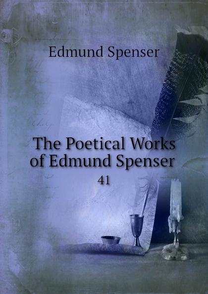 Spenser Edmund The Poetical Works of Edmund Spenser . 41 spenser edmund works of edmund spenser