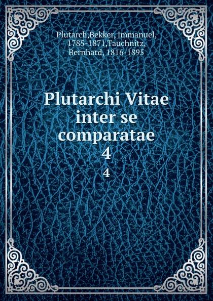 Bekker Plutarch Plutarchi Vitae inter se comparatae. 4 immanuel bekker plutarchi vitae inter se comparatae volume 5 ancient greek edition