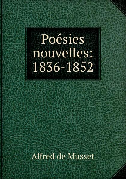 Alfred de Musset Poesies nouvelles: 1836-1852