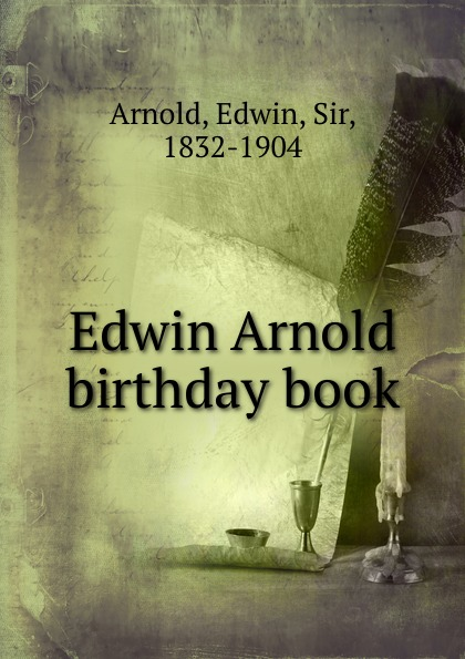 Edwin Arnold Edwin Arnold birthday book