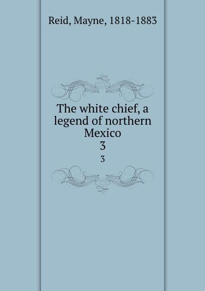 лучшая цена Mayne Reid The white chief, a legend of northern Mexico. 3