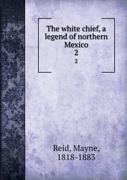 лучшая цена Mayne Reid The white chief, a legend of northern Mexico. 2