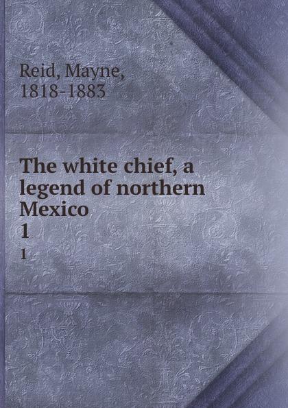лучшая цена Mayne Reid The white chief, a legend of northern Mexico. 1