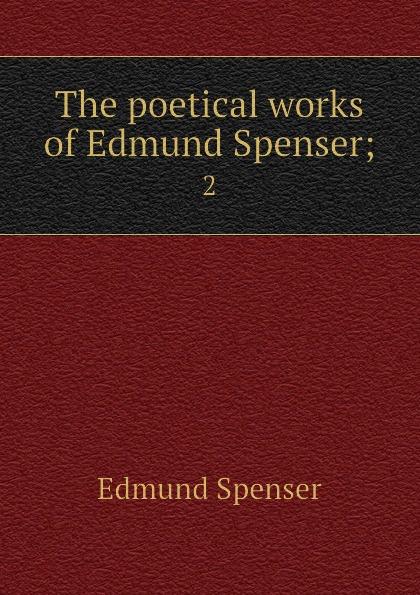 Spenser Edmund The poetical works of Edmund Spenser;. 2 spenser edmund works of edmund spenser