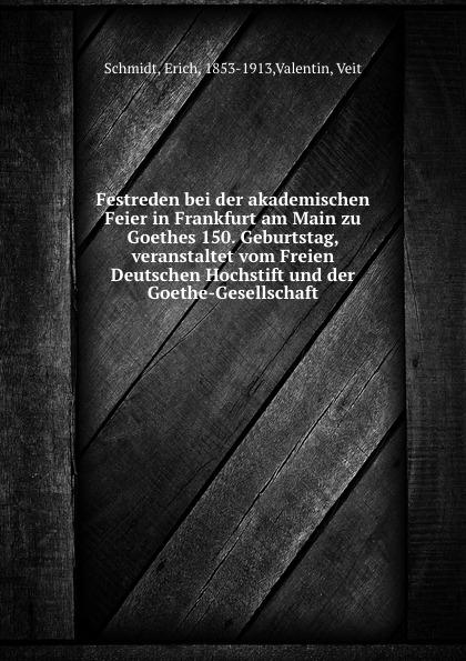 цена на Erich Schmidt Festreden bei der akademischen Feier in Frankfurt am Main zu Goethes 150. Geburtstag, veranstaltet vom Freien Deutschen Hochstift und der Goethe-Gesellschaft