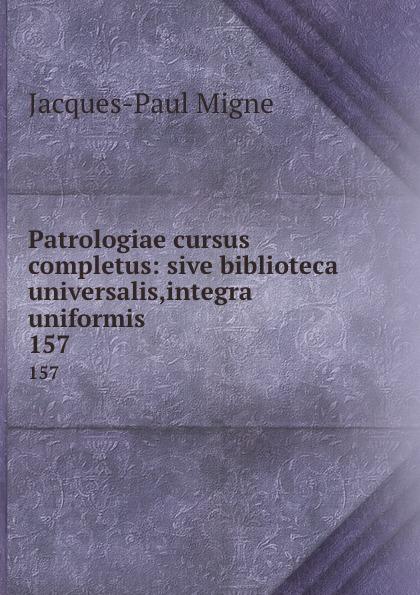 Patrologiae cursus completus: sive biblioteca universalis,integra uniformis . 157