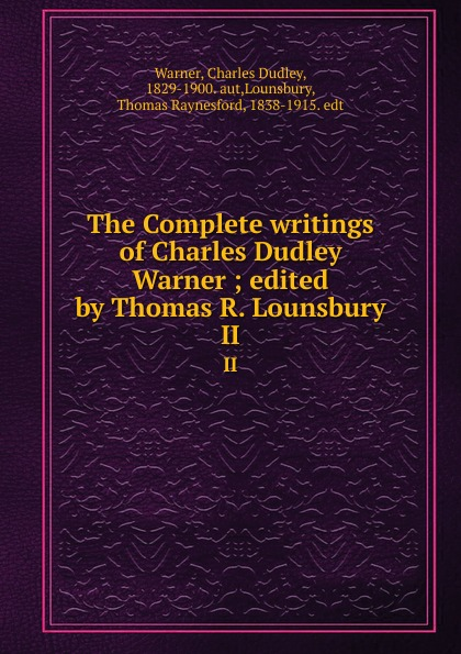 Charles Dudley Warner The Complete writings of Charles Dudley Warner ; edited by Thomas R. Lounsbury. II недорго, оригинальная цена