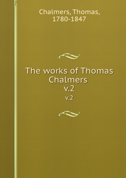 The works of Thomas Chalmers . v.2