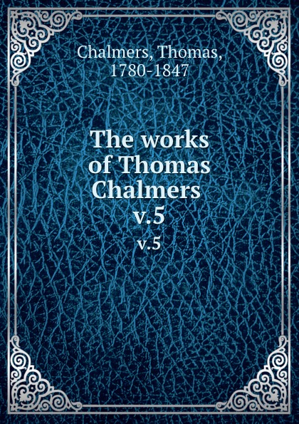 Thomas Chalmers The works of . v.5