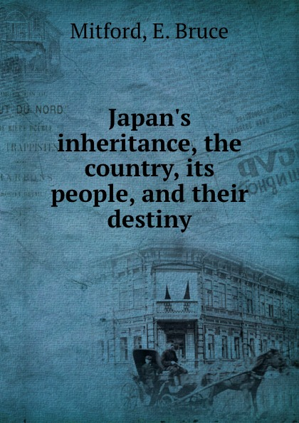 Japan.s inheritance, the country, its people, and their destiny
