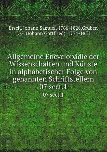 Allgemeine Encyclopadie der Wissenschaften und Kunste in alphabetischer Folge von genannten Schriftstellern. 07 sect.1
