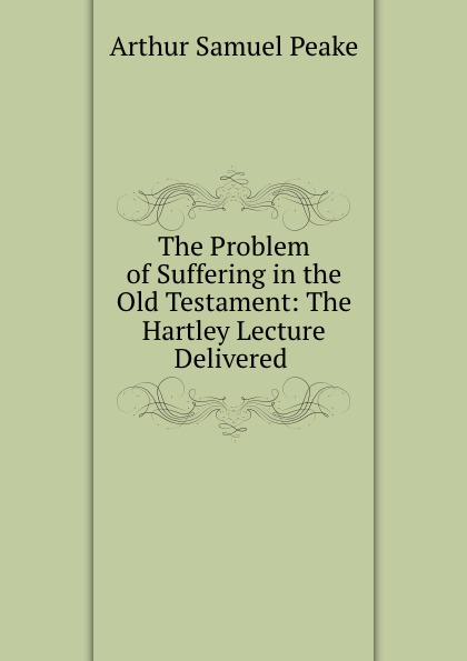 Arthur S. Peake The Problem of Suffering in the Old Testament: The Hartley Lecture Delivered . arthur bryant the turn of the tide