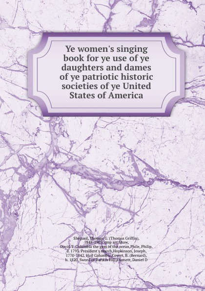 Thomas Griffin Shepard Ye women.s singing book for ye use of ye daughters and dames of ye patriotic historic societies of ye United States of America цена