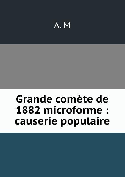 Grande comete de 1882 microforme : causerie populaire цена