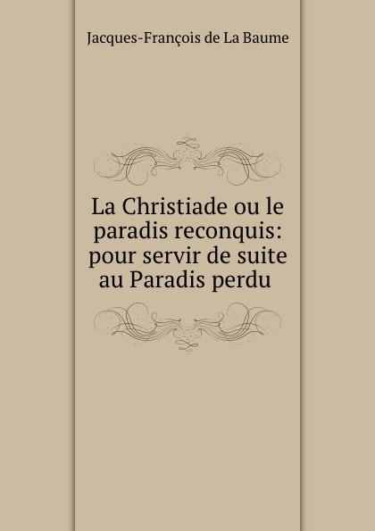 La Christiade ou le paradis reconquis: pour servir de suite au Paradis perdu .