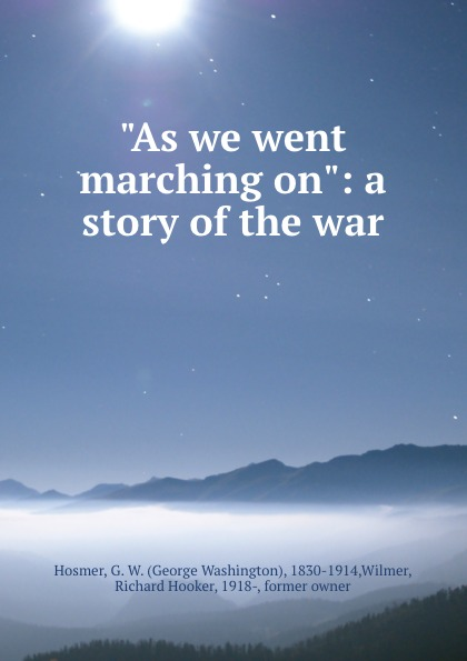"Книга ""As we went marching on"": a story of the war. George Washington Hosmer"