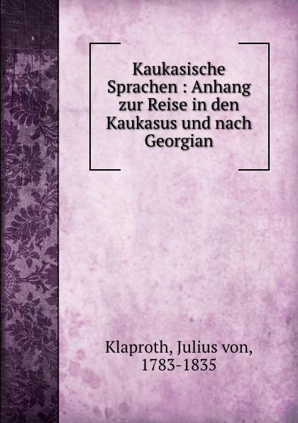 Julius von Klaproth Kaukasische Sprachen : Anhang zur Reise in den Kaukasus und nach Georgian