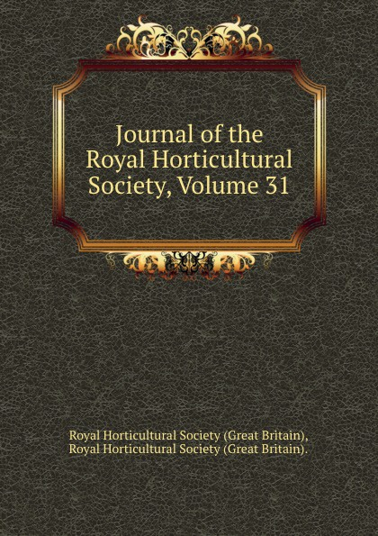 Great Britain Journal of the Royal Horticultural Society, Volume 31