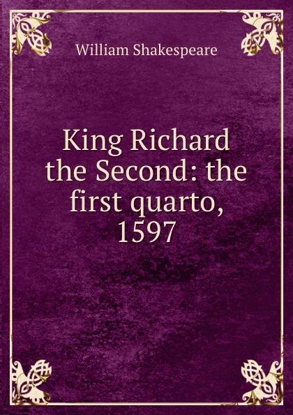 King Richard the Second: the first quarto, 1597