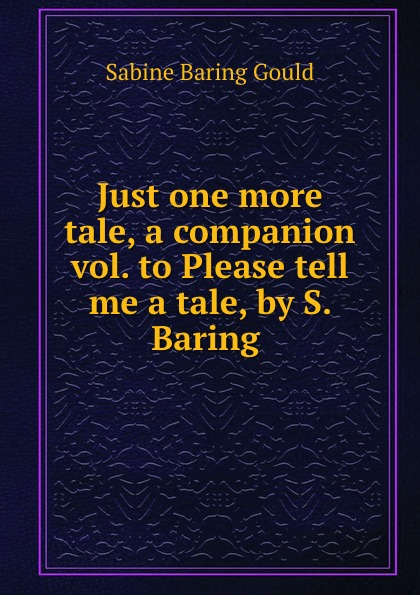 лучшая цена Gould Sabine Baring Just one more tale, a companion vol. to Please tell me a tale, by S. Baring .