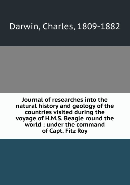 Фото - Charles Darwin Journal of researches into the natural history and geology of the countries visited during the voyage of H.M.S. Beagle round the world : under the command of Capt. Fitz Roy. darwin charles journal of researches into the natural history and geology of the countries visited during the voyage of h m s beagle round the world under the command of capt fitz roy r n