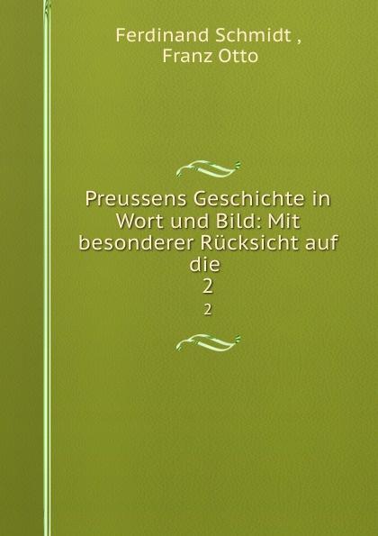 Ferdinand Schmidt Preussens Geschichte in Wort und Bild: Mit besonderer Rucksicht auf die . 2