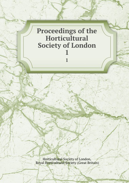 Proceedings of the Horticultural Society of London. 1