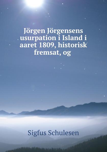 лучшая цена Sigfus Schulesen Jorgen Jorgensens usurpation i Island i aaret 1809, historisk fremsat, og .