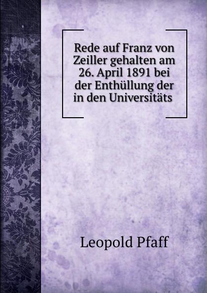 Leopold Pfaff Rede auf Franz von Zeiller gehalten am 26. April 1891 bei der Enthullung der in den Universitats . недорого
