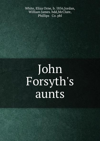 Eliza Orne White John Forsyth.s aunts aunts