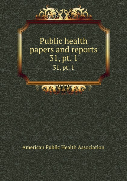 Public health papers and reports. 31, pt. 1