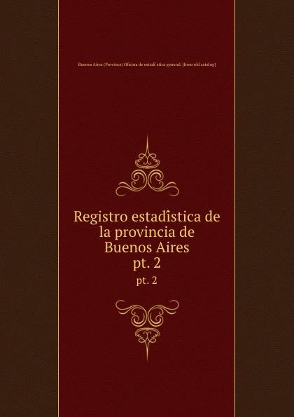 лучшая цена Buenos Aires Province Oficina de estadìstica general Registro estadistica de la provincia de Buenos Aires. pt. 2