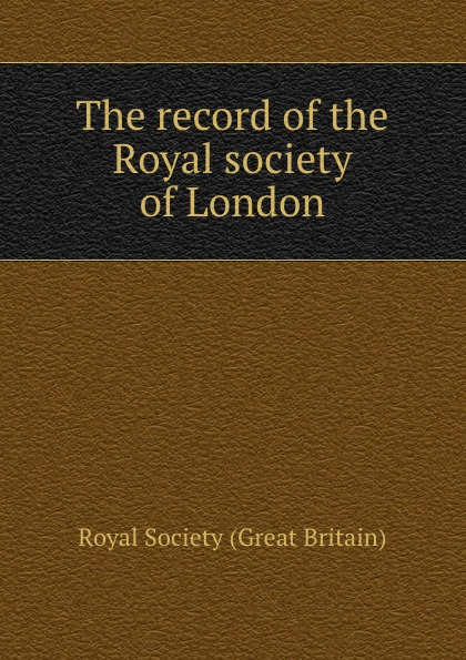 The record of the Royal society of London geikie archibald annals of the royal society club the record of a london dining club in the eighteenth nineteenth centuries