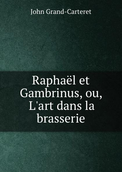 Raphael et Gambrinus, ou, L.art dans la brasserie